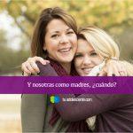 Y nosotras como madres, ¿cuándo?